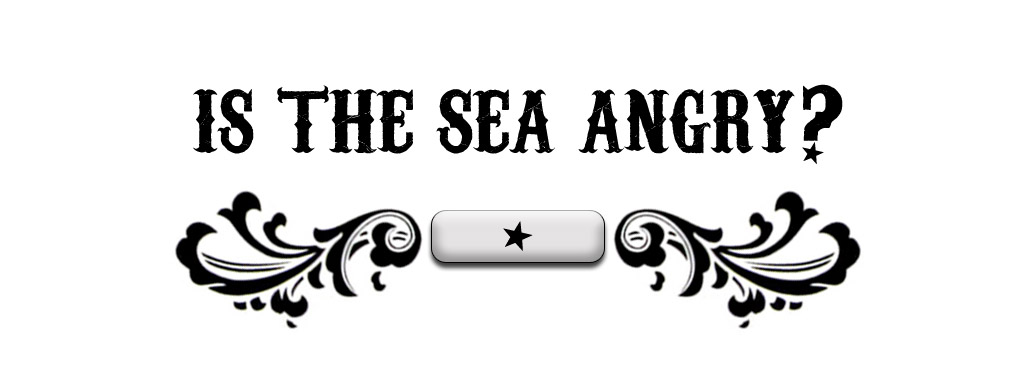 Is the sea angry?